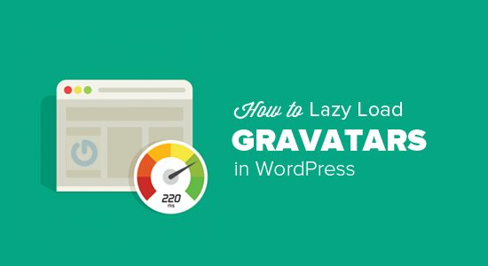 HOW TO LAZY LOAD GRAVATARS IN WORDPRESS COMMENTS How to Lazy Load Gravatars in WordPress Comments